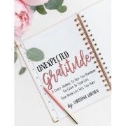 Unexpected Gratitude: A Daily Journal to Help You Remember the Good in Your Life, Even When Life Hits You Hard