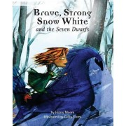 Brave, Strong Snow White and the Seven Dwarfs by Dr Hilary F Moore