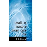Lowell--An Industrial Dream Come True by H C Meserve