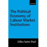 The Political Economy of Labour Market Institutions by Gilles Saint-Paul