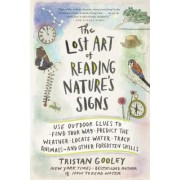 The Lost Art of Reading Nature's Signs: Use Outdoor Clues to Find Your Way, Predict the Weather, Locate Water, Track Animals and Other Forgotten Skill