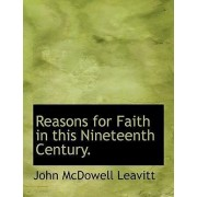 Reasons for Faith in This Nineteenth Century. by John McDowell Leavitt