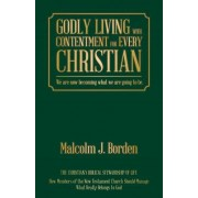 Godly Living with Contentment for Every Christian: We Are Now Becoming What We Are Going to Be.