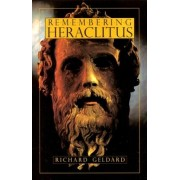 Remembering Heraclitus by Richard Geldard