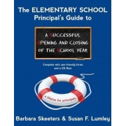 The Elementary School Principal's Guide to a Successful Opening and Closing of the School Year by Barbara Skeeters