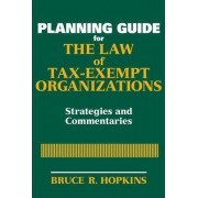 Planning Guide for the Law of Tax-exempt Organizations by Bruce R. Hopkins