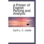 A Primer of English Parsing and Analysis by Cyril L C Locke