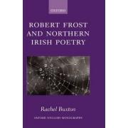 Robert Frost and Northern Irish Poetry by Salvesen Junior Fellow in English New College Rachel Buxton