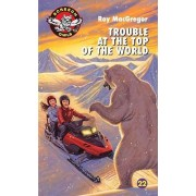 Trouble at the Top of the World by Roy MacGregor