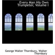 Every Man His Own Trumpeter, Volume I by George Walter Thornbury