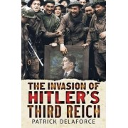 The Invasion of Hitler's Third Reich by Patrick Delaforce
