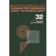 Encyclopedia of Computer Science and Technology: Compiler Construction to Visualization and Quantification of Vortex-Dominated Flows Volume 32 - Supplement 17 by Allen Kent