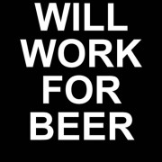 """T-Shirt - Will Work For Beer"""