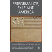Performance, Exile and America by Silvija Jestrovic