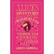 Alice's Adventures in Wonderland and Through the Looking-Glass (Barnes & Noble Flexibound Classics) by Lewis Carroll
