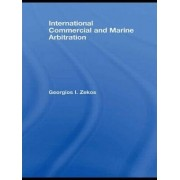 International Commercial and Marine Arbitration by Georgios I. Zekos