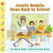 Amelia Bedelia Goes Back to School by Herman Parish