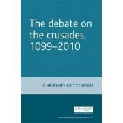 Debate on the Crusades, 1099-2010 by Christopher Tyerman