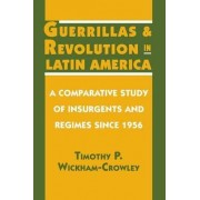 Guerrillas and Revolution in Latin America by Timothy P. Wickham-Crowley