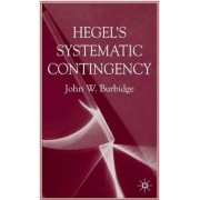 Hegel's Systematic Contingency by John W. Burbidge
