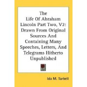 The Life of Abraham Lincoln Part Two, V2 by Ida M Tarbell