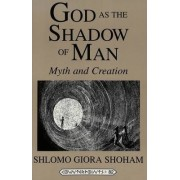 God as the Shadow of Man by Shlomo Giora Shoham