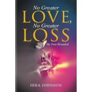 No Greater Love, No Greater Loss: My Pain Revealed