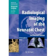 Radiological Imaging of the Neonatal Chest by Veronica B. Donoghue
