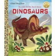 My Little Golden Book About Dinosaurs by Dennis Shealy