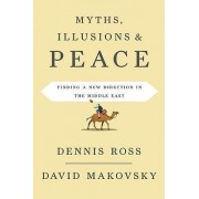 Myths, Illusions, and Peace by Dennis Ross