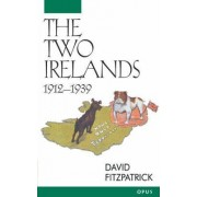 The Two Irelands, 1912-1939 by David Fitzpatrick