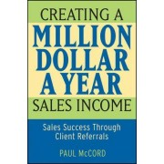 Creating a Million-dollar-a-year Sales Income by Paul M. McCord