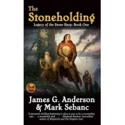 The Stoneholding: Legacy of the Stone Harp Bk. 1 by James G. Anderson