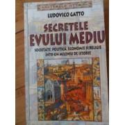 Secretele Evului Mediu Societate, Politica, Economie Si Religie Intr-un Mileniu De Istorie - L. Gatto