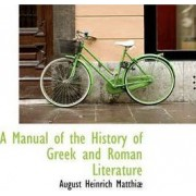 A Manual of the History of Greek and Roman Literature by August Heinrich Matthiae