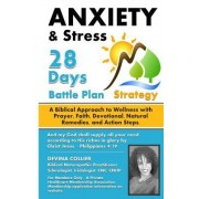 Anxiety and Stress Battle Plan 28 Days: A Biblical Approach to Wellness with Prayer, Faith, Devotional, Natural Remedies, and Action Steps.