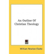 An Outline of Christian Theology by William Newton Clarke