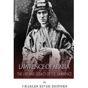 Lawrence of Arabia by Charles River Editors