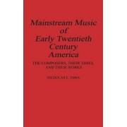 Mainstream Music of Early Twentieth Century America by Nicholas E. Tawa