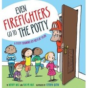 Even Firefighters Go to the Potty: A Potty Training Lift-the-Flap Story by Wendy Wax