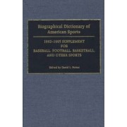 Biographical Dictionary of American Sports 1992-95: Supplement for Baseball, Football, Basketball and Other Sports by David L. Porter