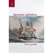 Romantic Globalism: British Literature and Modern World Order, 1750-1830