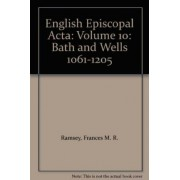 English Episcopal Acta: Bath and Wells, 1061-1205 v.10 by Frances M.R. Ramsey