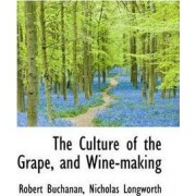The Culture of the Grape, and Wine-Making by Robert Buchanan