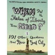 When Did the Statue of Liberty Turn Green? by The Staff of the New-York Historical Society Library