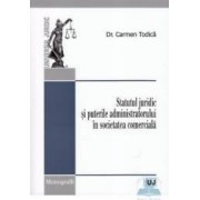 Statutul juridic si puterile administratorului in societatea comerciala - Carmen Todica
