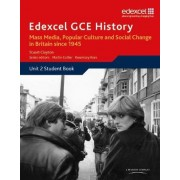 Edexcel GCE History AS Unit 2 E2 Mass Media, Popular Culture and Social Change in Britain Since 1945 by Stuart Clayton