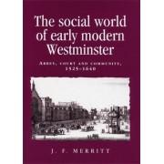 The Social World of Early Modern Westminster by J. F. Merritt