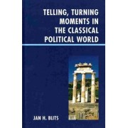Telling, Turning Moments in the Classical Political World by Jan H. Blits