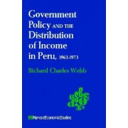 Government Policy and the Distribution of Income in Peru, 1963-73 by Richard C. Webb